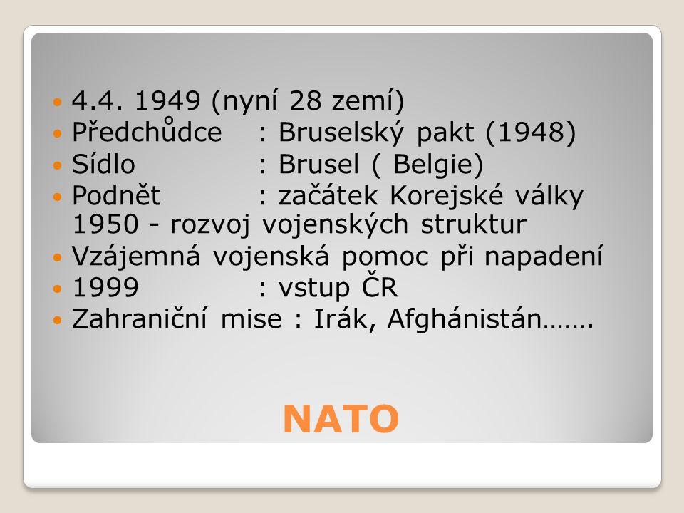 NATO 4.4. 1949 (nyní 28 zemí) Předchůdce : Bruselský pakt (1948) Sídlo : Brusel ( Belgie) Podnět : začátek Korejské války 1950 - rozvoj vojenských str