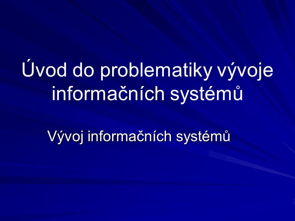 Úvod do problematiky vývoje informačních systémů Vývoj informačních systémů