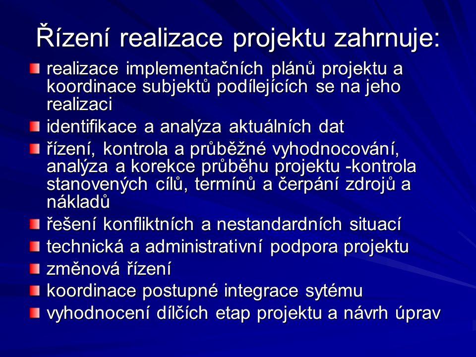 Řízení realizace projektu zahrnuje: realizace implementačních plánů projektu a koordinace subjektů podílejících se na jeho realizaci identifikace a analýza aktuálních dat řízení, kontrola a průběžné vyhodnocování, analýza a korekce průběhu projektu -kontrola stanovených cílů, termínů a čerpání zdrojů a nákladů řešení konfliktních a nestandardních situací technická a administrativní podpora projektu změnová řízení koordinace postupné integrace sytému vyhodnocení dílčích etap projektu a návrh úprav