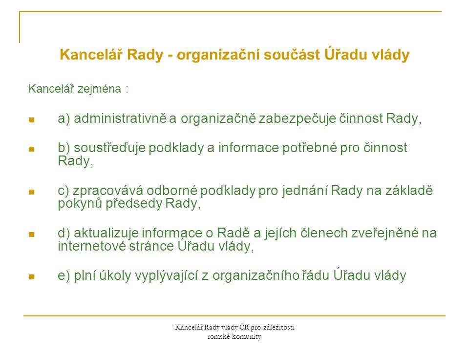Pravidelné informování vlády a veřejnosti Zpráva o stavu romských komunit  Informace o plnění usnesení vlády týkajících se integrace romských komunit a aktivního postupu státní správy při uskutečňování opatření přijatých souvisejícími usneseními vlády  Zprávy z Krajů Zpráva o naplňování Dekády romské inkluze Výroční zpráva Rady vlády pro záležitosti romské komunity