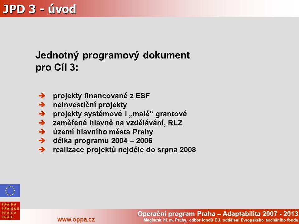 Operační program Praha – Adaptabilita 2007 - 2013 www.oppa.cz Magistrát hl. m. Prahy, odbor fondů EU, oddělení Evropského sociálního fondu JPD 3 - úvo