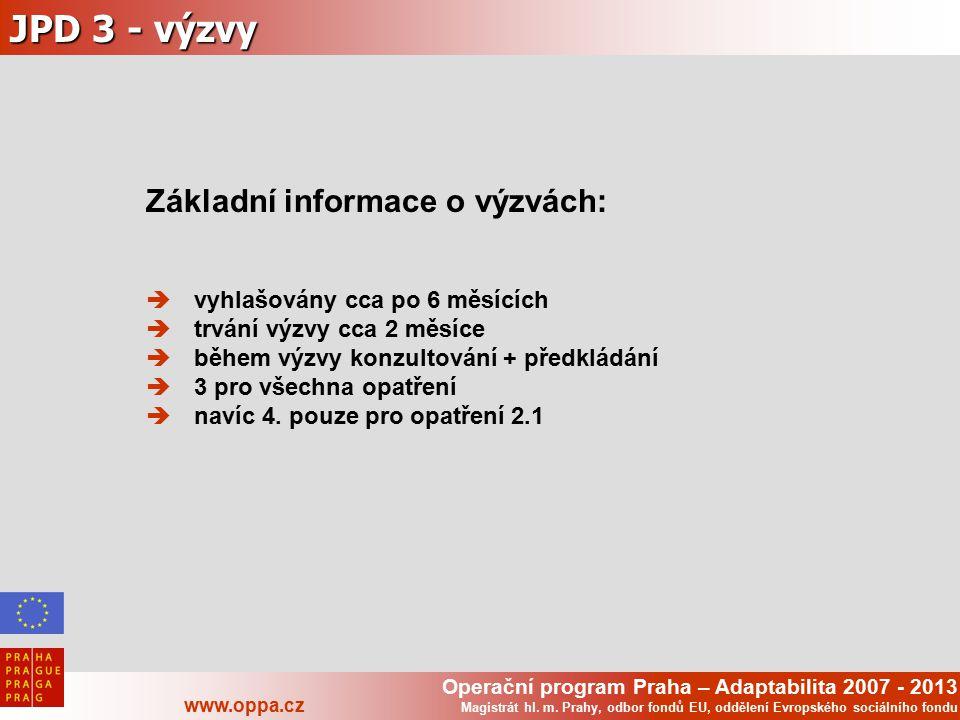Operační program Praha – Adaptabilita 2007 - 2013 www.oppa.cz Magistrát hl. m. Prahy, odbor fondů EU, oddělení Evropského sociálního fondu JPD 3 - výz