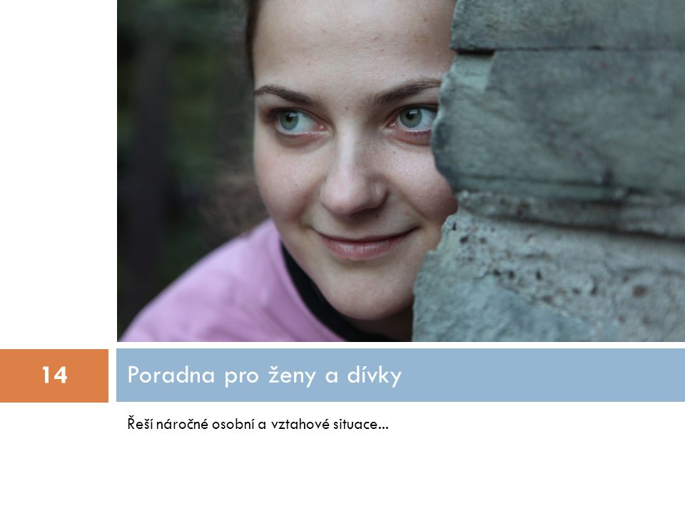 Řeší náročné osobní a vztahové situace... Poradna pro ženy a dívky 14