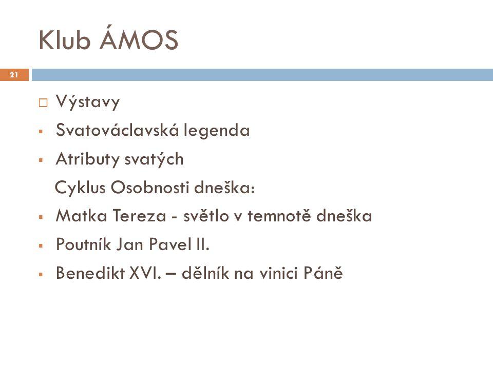 Klub ÁMOS 21  Výstavy  Svatováclavská legenda  Atributy svatých Cyklus Osobnosti dneška:  Matka Tereza - světlo v temnotě dneška  Poutník Jan Pavel II.