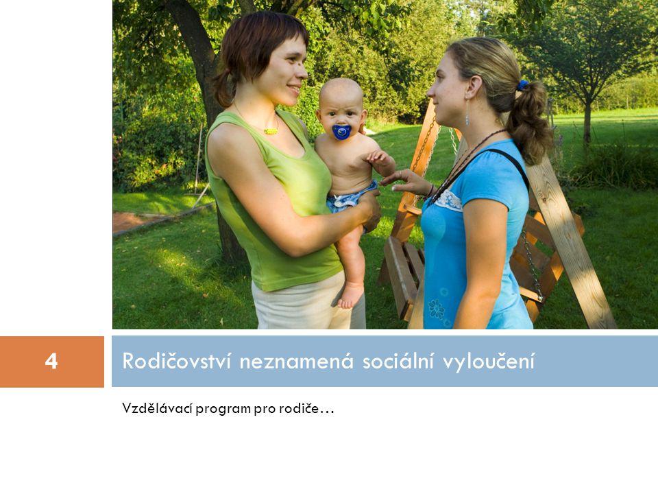 Vzdělávací program pro rodiče… Rodičovství neznamená sociální vyloučení 4