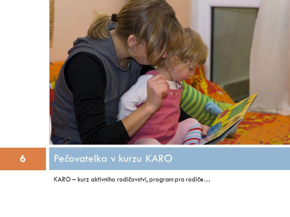 KARO – kurz aktivního rodičovství, program pro rodiče… Pečovatelka v kurzu KARO 6