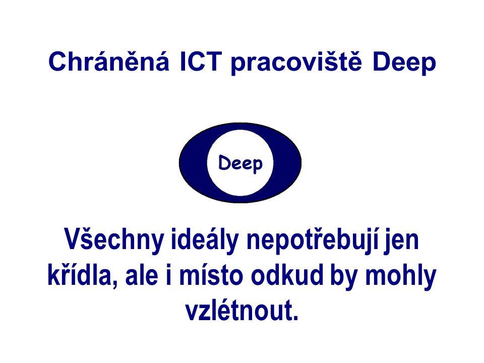 Chráněná ICT pracoviště Deep Všechny ideály nepotřebují jen křídla, ale i místo odkud by mohly vzlétnout.