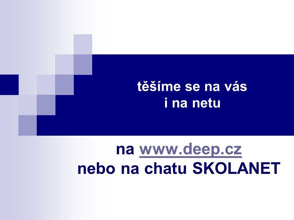 těšíme se na vás i na netu na www.deep.cz nebo na chatu SKOLANETwww.deep.cz