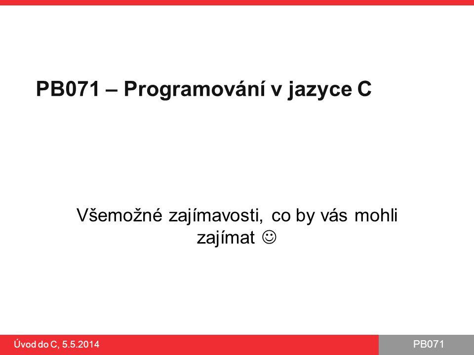 PB071 Úvod do C, 5.5.2014 Předpoklady MS Visual Studio 2010 (MSVC kompilátor) ●dostupné z fakultní MSAA V kódu alternativní nastavení pro gcc ●v ukázkách nepoužito ●jiné rozložení proměnných v paměti než u MSVC Debug režim