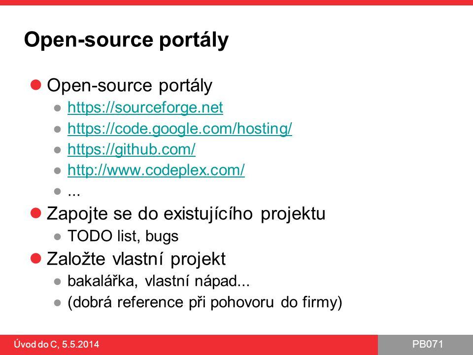 PB071 Úvod do C, 5.5.2014 Open-source portály ●https://sourceforge.nethttps://sourceforge.net ●https://code.google.com/hosting/https://code.google.com