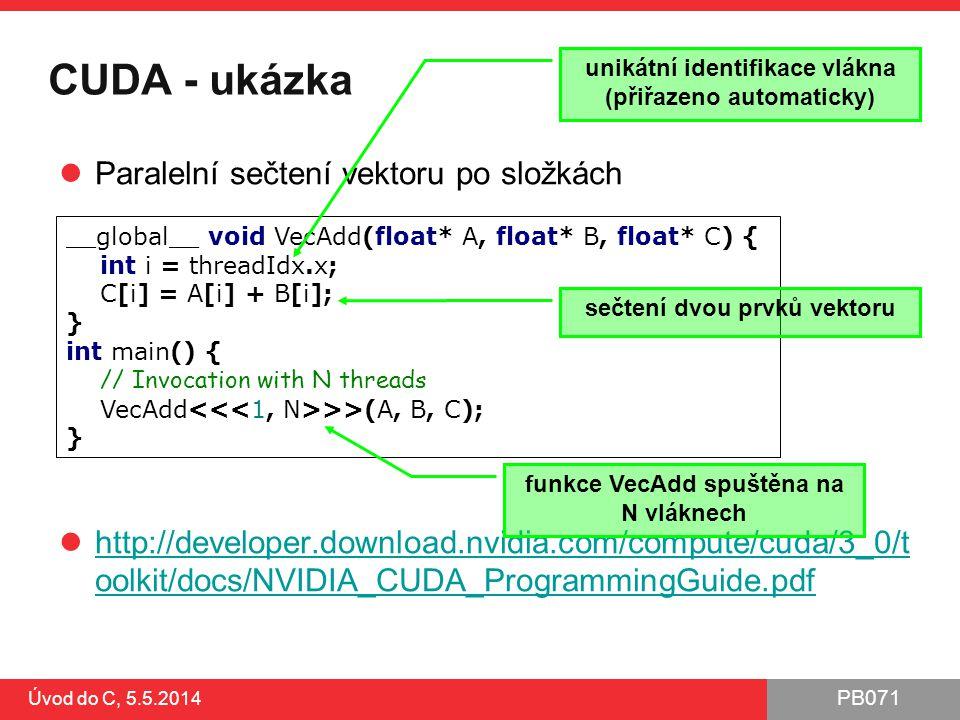 PB071 Úvod do C, 5.5.2014 CUDA - ukázka Paralelní sečtení vektoru po složkách http://developer.download.nvidia.com/compute/cuda/3_0/t oolkit/docs/NVID