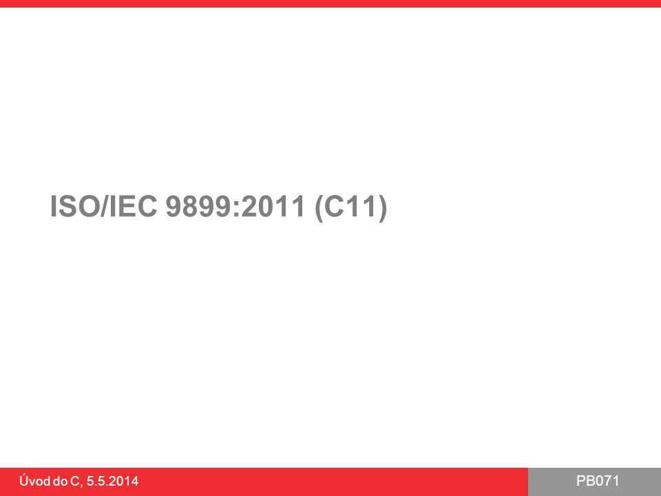 PB071 Úvod do C, 5.5.2014 ISO/IEC 9899:2011 (C11)