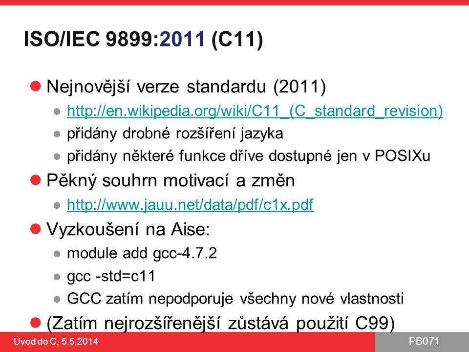 PB071 ISO/IEC 9899:2011 (C11) Nejnovější verze standardu (2011) ●http://en.wikipedia.org/wiki/C11_(C_standard_revision)http://en.wikipedia.org/wiki/C1