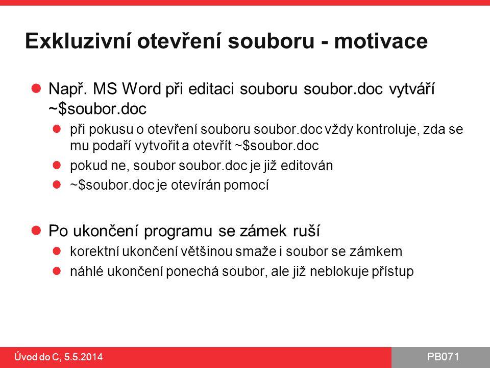PB071 Exkluzivní otevření souboru - motivace Např. MS Word při editaci souboru soubor.doc vytváří ~$soubor.doc při pokusu o otevření souboru soubor.do