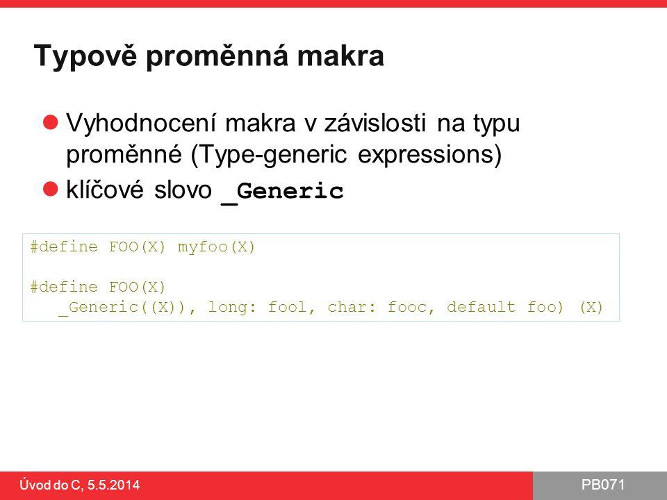 PB071 Typově proměnná makra Vyhodnocení makra v závislosti na typu proměnné (Type-generic expressions) klíčové slovo _Generic Úvod do C, 5.5.2014 #def