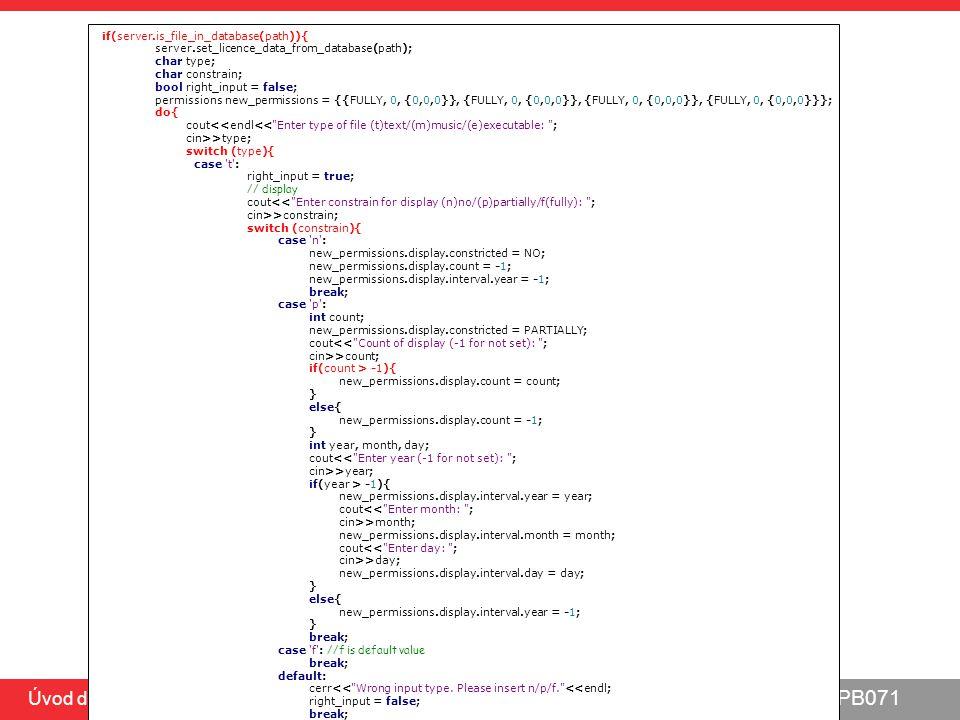 PB071 Úvod do C, 5.5.2014 Nedostatečné ošetření zakázaného vstupu void demoInsecureSystemCall(const char* command) { FILE* file = NULL; printf( \n\n[USAGE INFO]: ); if ((file = fopen( usage_help.txt , r )) != NULL) { char c; while ((c = getc(file)) != EOF) putc(c, stdout); fclose(file); } printf( \n\n ); // Printing file content is not allowed if (strncmp(command, type , strlen( type )) == 0) { printf( [INFO] Type command is not allowed!\n ); return; } // Listing of directory is not allowed if (strncmp(command, dir , strlen( dir )) == 0) { printf( [INFO] Dir command is not allowed!\n ); return; } // other_comands may not be allowed as well.....