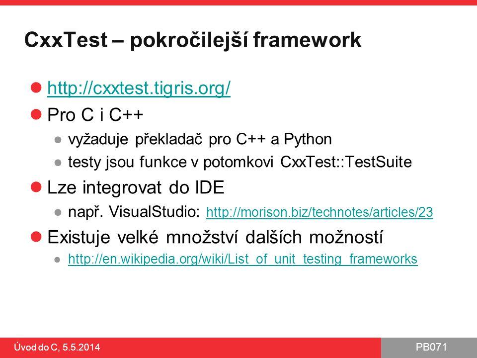 PB071 Úvod do C, 5.5.2014 CxxTest – pokročilejší framework http://cxxtest.tigris.org/ Pro C i C++ ●vyžaduje překladač pro C++ a Python ●testy jsou fun