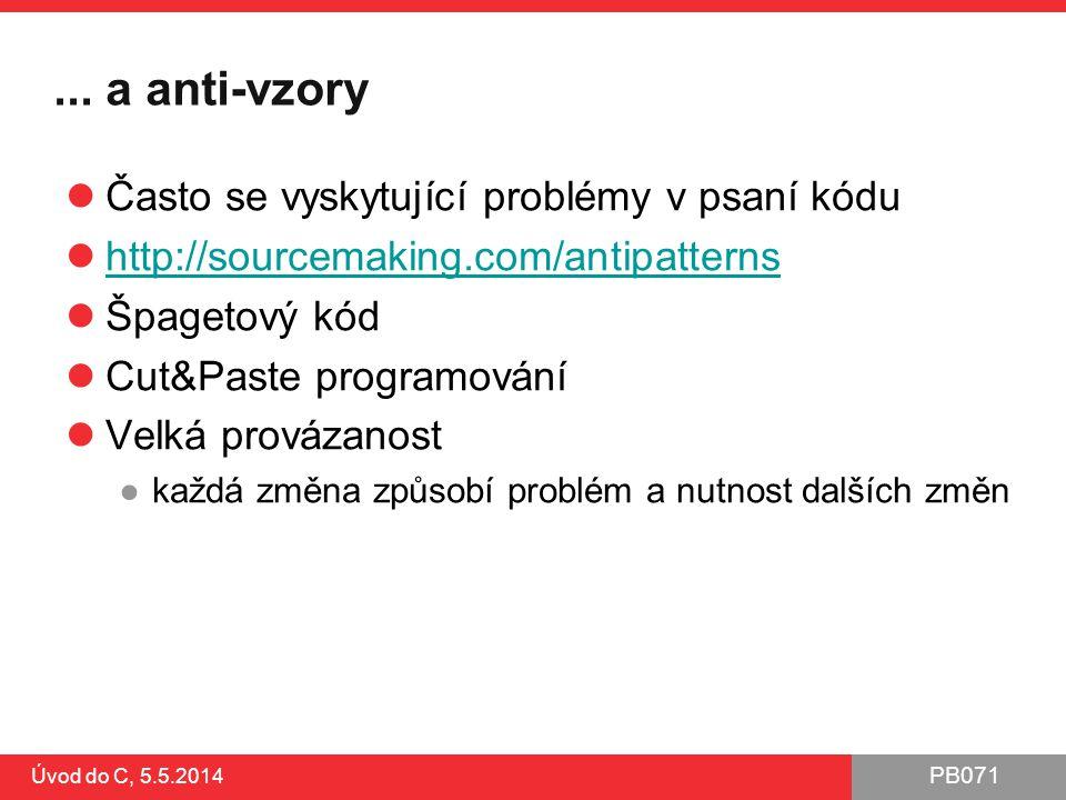 PB071 Úvod do C, 5.5.2014... a anti-vzory Často se vyskytující problémy v psaní kódu http://sourcemaking.com/antipatterns Špagetový kód Cut&Paste prog