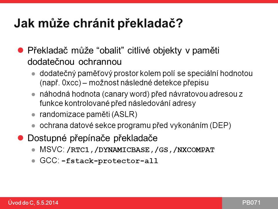 """PB071 Jak může chránit překladač? Překladač může """"obalit"""" citlivé objekty v paměti dodatečnou ochrannou ●dodatečný paměťový prostor kolem polí se spec"""