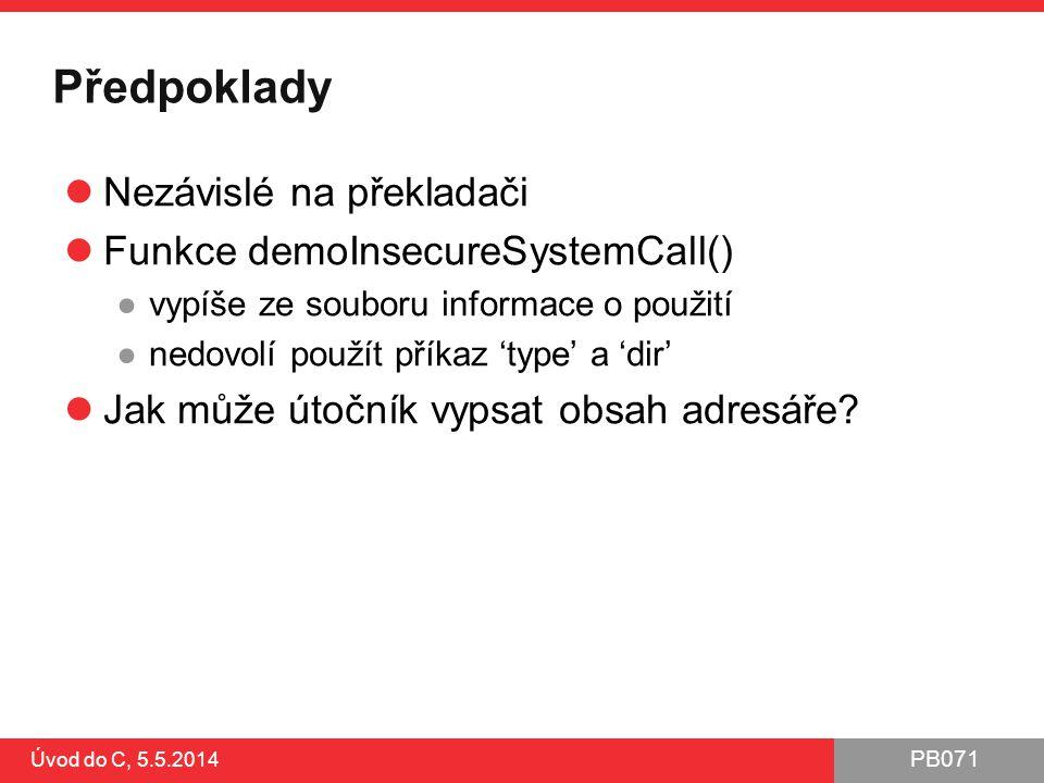 PB071 Úvod do C, 5.5.2014 Předpoklady Nezávislé na překladači Funkce demoInsecureSystemCall() ●vypíše ze souboru informace o použití ●nedovolí použít