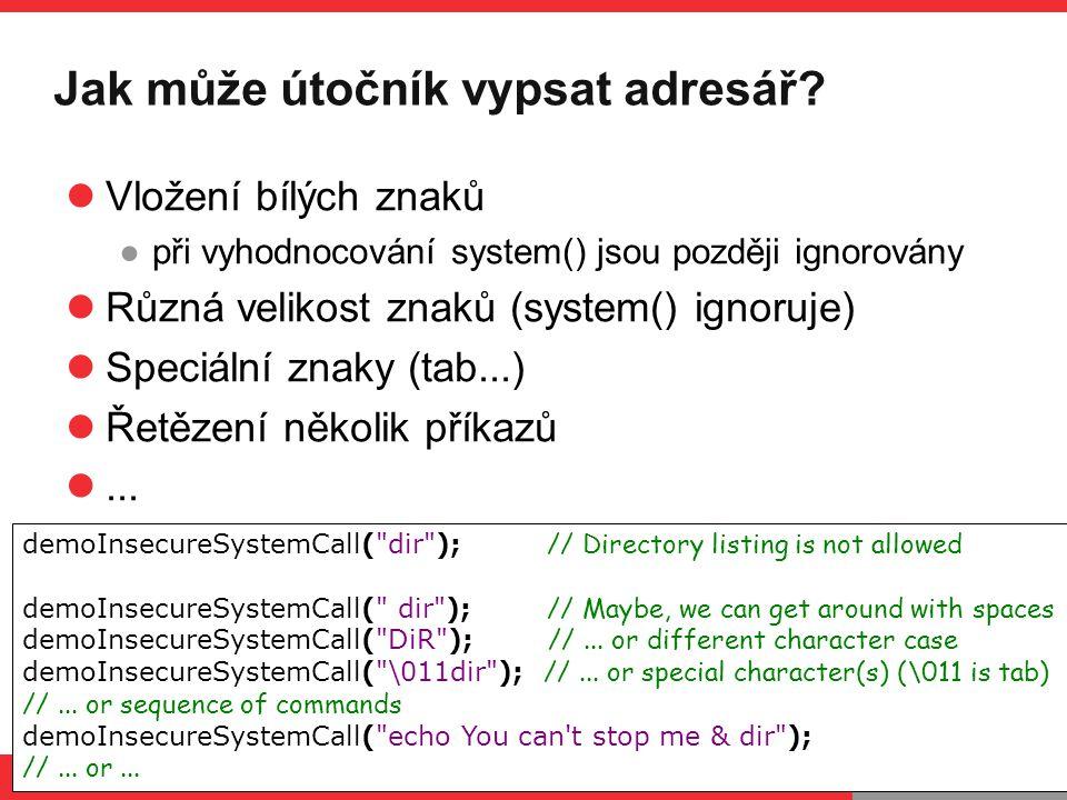 PB071 Úvod do C, 5.5.2014 Jak může útočník vypsat adresář? Vložení bílých znaků ●při vyhodnocování system() jsou později ignorovány Různá velikost zna