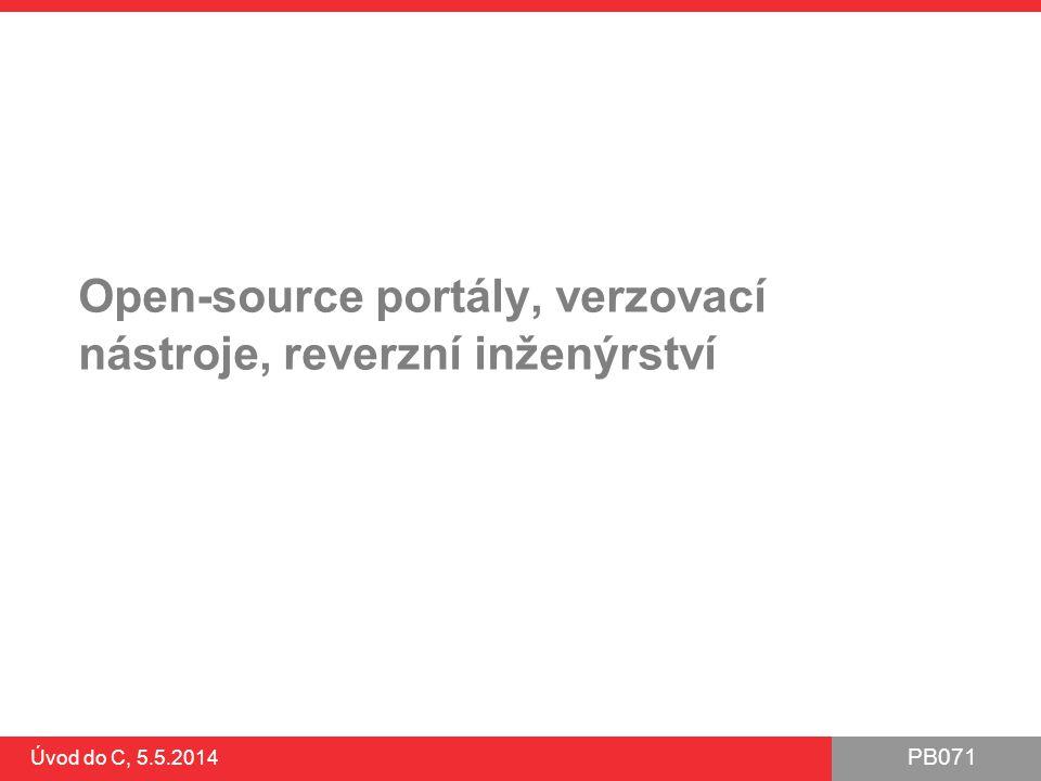 PB071 Úvod do C, 5.5.2014 Open-source portály, verzovací nástroje, reverzní inženýrství