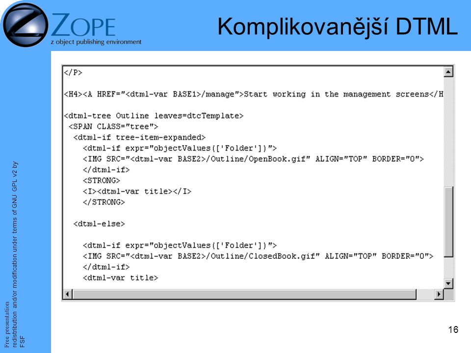 Free presentation redistribution and/or modification under terms of GNU GPL v2 by FSF 16 Komplikovanější DTML
