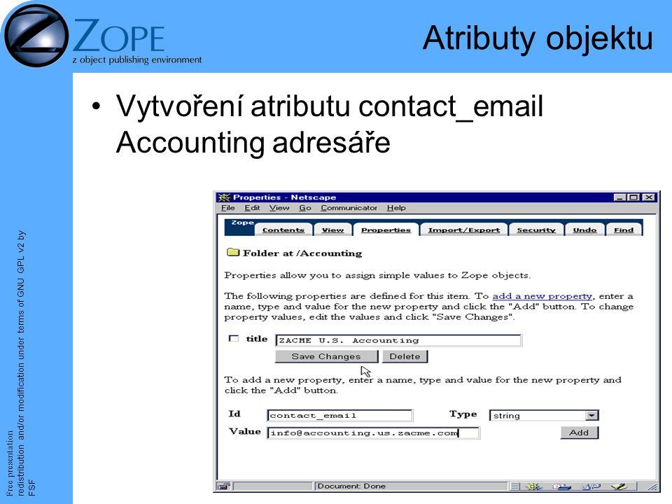 Free presentation redistribution and/or modification under terms of GNU GPL v2 by FSF 18 Atributy objektu Vytvoření atributu contact_email Accounting adresáře