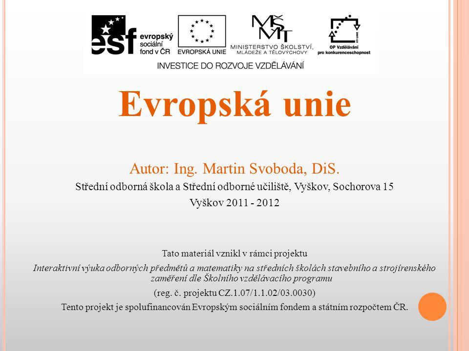 E VROPSKÁ UNIE Zdroj: http://cs.wikipedia.org/wiki/Soubor:EC-EU-enlargement_animation.gifhttp://cs.wikipedia.org/wiki/Soubor:EC-EU-enlargement_animation.gifObrázek č.