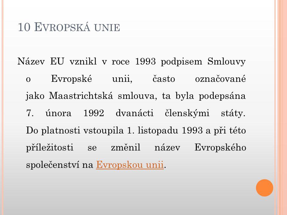 E VROPSKÁ UNIE Integrační stupně EU: pásmo volného obchodu (volný pohyb zboží mezi zeměmi), celní unie (jsou odstraněna cla, je společná obchodní politika vůči zemím, které nejsou členy), hospodářská unie (volný pohyb zboží a služeb, výrobních faktorů), politická unie (společný trh, společná politika, harmonizace hospodářských politik), měnová unie (společný trh, politická integrace, společná měna).