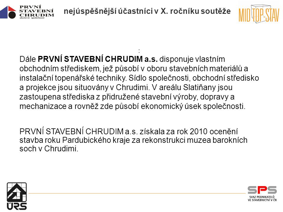 nejúspěšnější účastníci v X. ročníku soutěže : Dále PRVNÍ STAVEBNÍ CHRUDIM a.s.