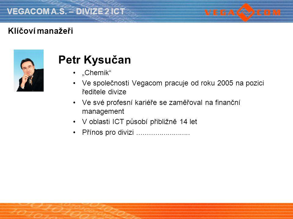 """VEGACOM A.S. – DIVIZE 2 ICT Klíčoví manažeři Petr Kysučan """"Chemik"""" Ve společnosti Vegacom pracuje od roku 2005 na pozici ředitele divize Ve své profes"""