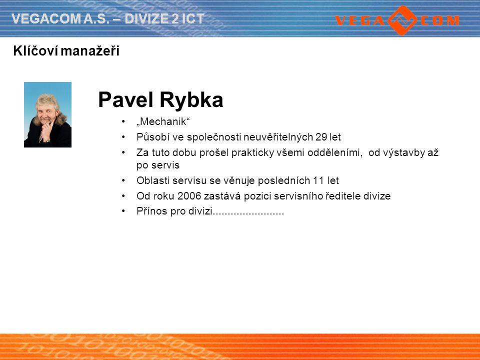 """VEGACOM A.S. – DIVIZE 2 ICT Klíčoví manažeři Pavel Rybka """"Mechanik"""" Působí ve společnosti neuvěřitelných 29 let Za tuto dobu prošel prakticky všemi od"""