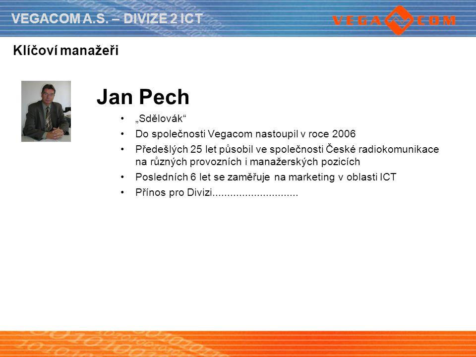 """VEGACOM A.S. – DIVIZE 2 ICT Klíčoví manažeři Jan Pech """"Sdělovák"""" Do společnosti Vegacom nastoupil v roce 2006 Předešlých 25 let působil ve společnosti"""