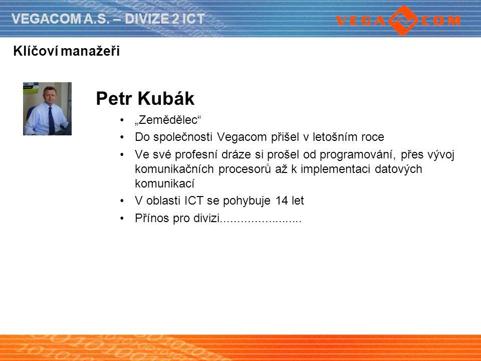 """VEGACOM A.S. – DIVIZE 2 ICT Klíčoví manažeři Petr Kubák """"Zemědělec"""" Do společnosti Vegacom přišel v letošním roce Ve své profesní dráze si prošel od p"""