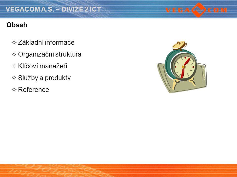 VEGACOM A.S. – DIVIZE 2 ICT Obsah  Základní informace  Organizační struktura  Klíčoví manažeři  Služby a produkty  Reference
