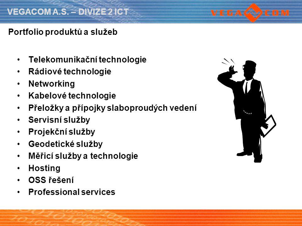 VEGACOM A.S. – DIVIZE 2 ICT Portfolio produktů a služeb Telekomunikační technologie Rádiové technologie Networking Kabelové technologie Přeložky a pří
