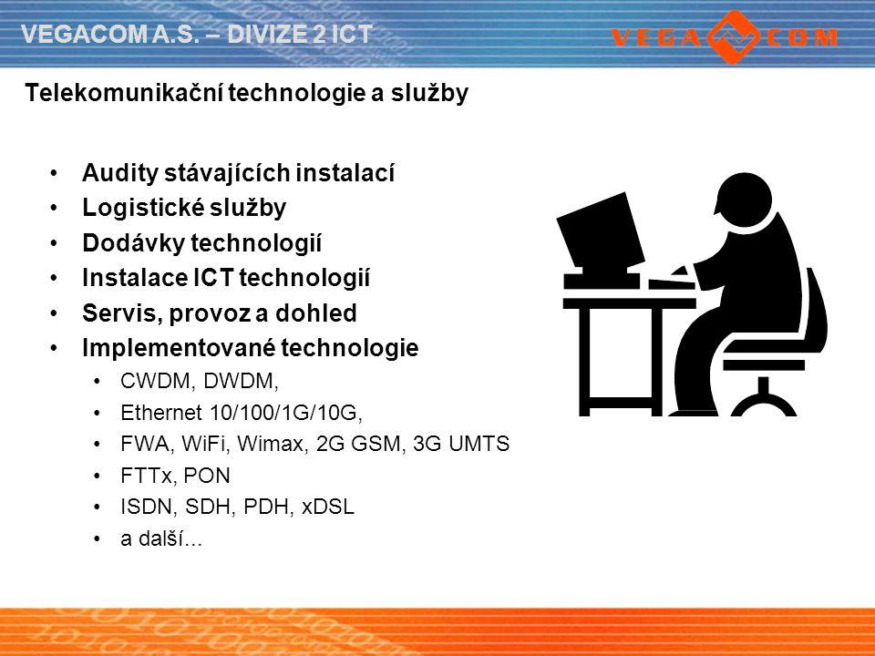 VEGACOM A.S. – DIVIZE 2 ICT Telekomunikační technologie a služby Audity stávajících instalací Logistické služby Dodávky technologií Instalace ICT tech