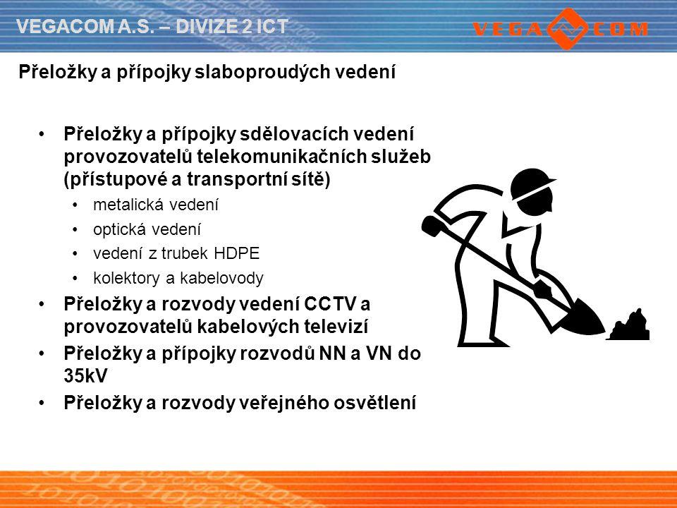 VEGACOM A.S. – DIVIZE 2 ICT Přeložky a přípojky slaboproudých vedení Přeložky a přípojky sdělovacích vedení provozovatelů telekomunikačních služeb (př