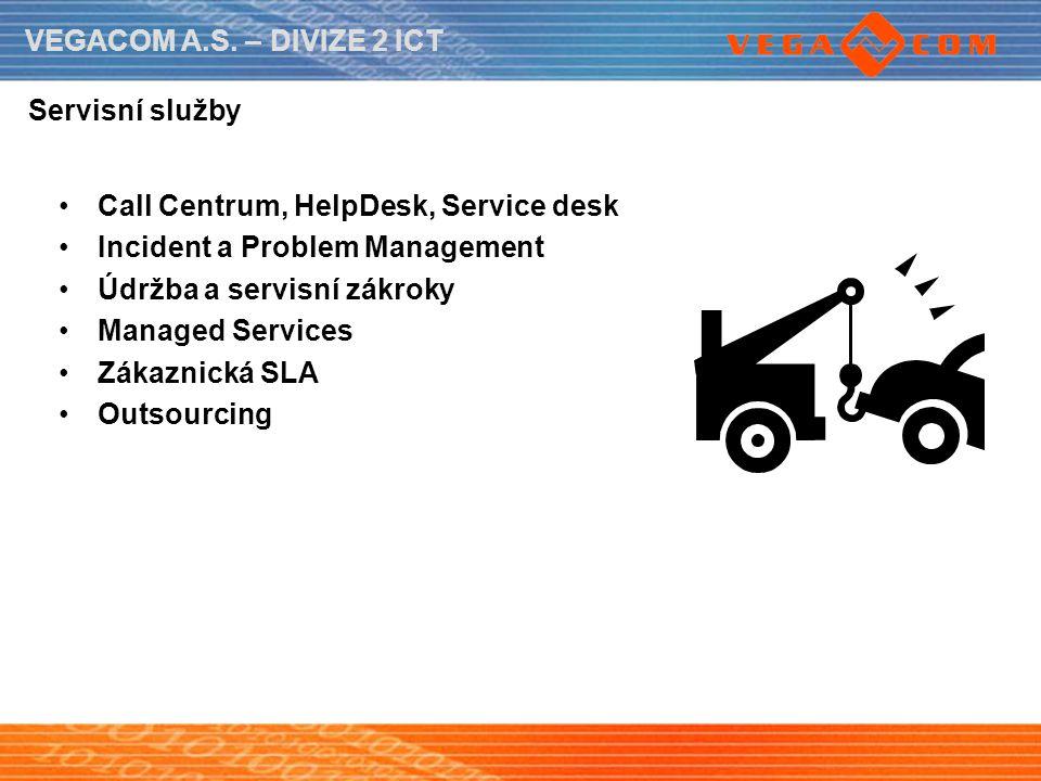 VEGACOM A.S. – DIVIZE 2 ICT Servisní služby Call Centrum, HelpDesk, Service desk Incident a Problem Management Údržba a servisní zákroky Managed Servi
