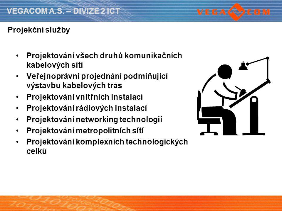 VEGACOM A.S. – DIVIZE 2 ICT Projekční služby Projektování všech druhů komunikačních kabelových sítí Veřejnoprávní projednání podmiňující výstavbu kabe