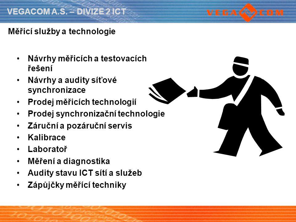 VEGACOM A.S. – DIVIZE 2 ICT Návrhy měřicích a testovacích řešení Návrhy a audity síťové synchronizace Prodej měřicích technologií Prodej synchronizačn