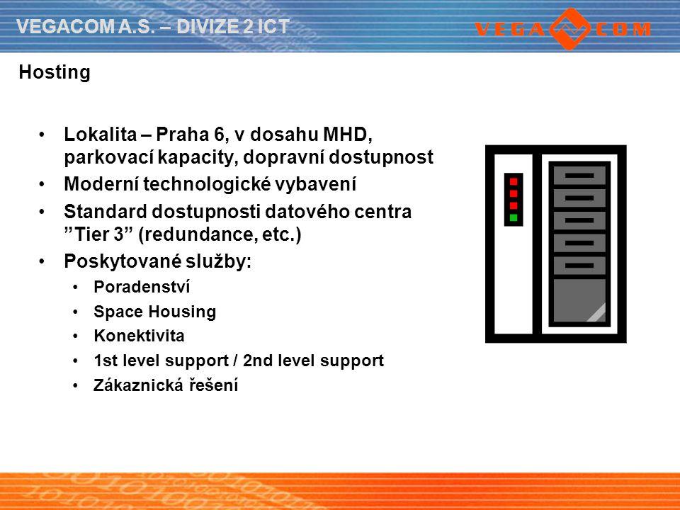 VEGACOM A.S. – DIVIZE 2 ICT Hosting Lokalita – Praha 6, v dosahu MHD, parkovací kapacity, dopravní dostupnost Moderní technologické vybavení Standard