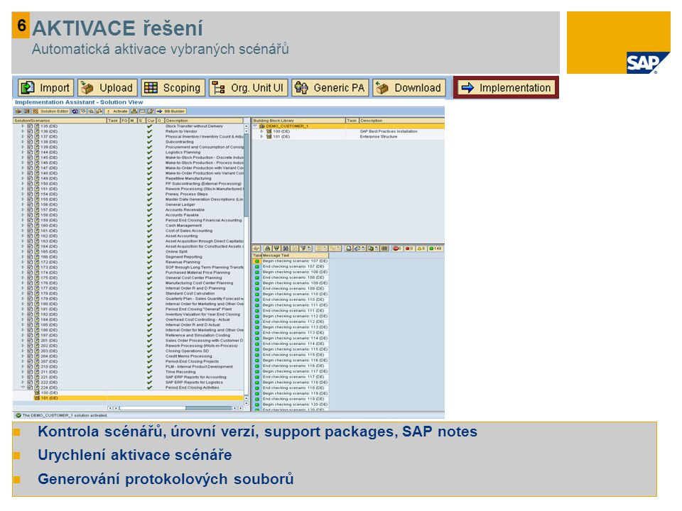 Kontrola scénářů, úrovní verzí, support packages, SAP notes Urychlení aktivace scénáře Generování protokolových souborů 6 AKTIVACE řešení Automatická