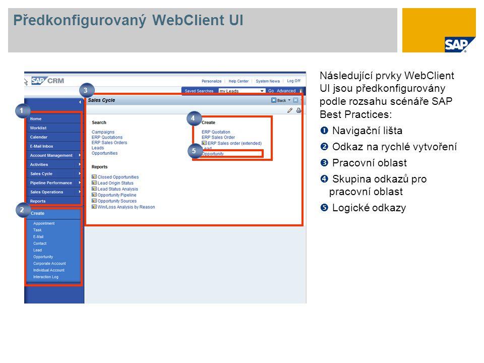 Předkonfigurovaný WebClient UI Následující prvky WebClient UI jsou předkonfigurovány podle rozsahu scénáře SAP Best Practices:  Navigační lišta  Odk
