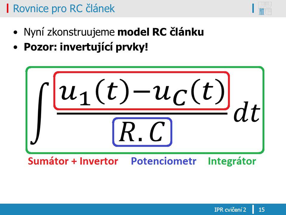 Rovnice pro RC článek Nyní zkonstruujeme model RC článku Pozor: invertující prvky! IPR cvičení 215
