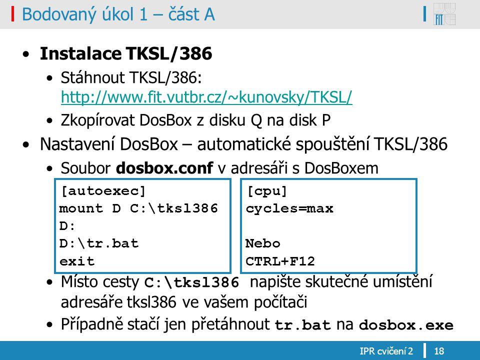 Bodovaný úkol 1 – část A Instalace TKSL/386 Stáhnout TKSL/386: http://www.fit.vutbr.cz/~kunovsky/TKSL/ http://www.fit.vutbr.cz/~kunovsky/TKSL/ Zkopíro