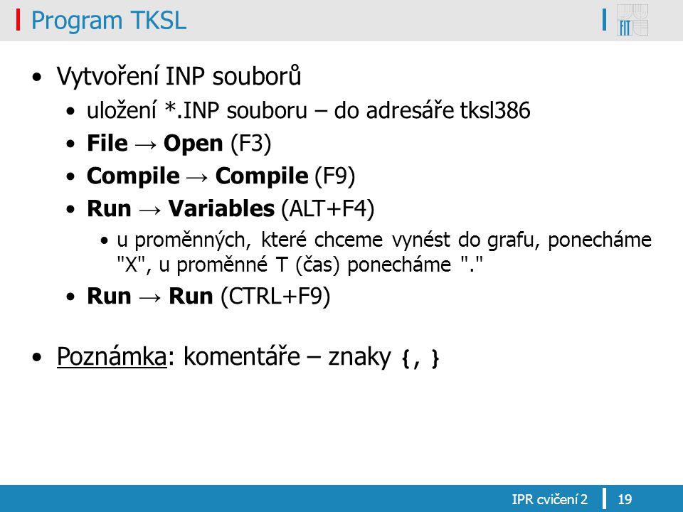 Program TKSL Vytvoření INP souborů uložení *.INP souboru – do adresáře tksl386 File → Open (F3) Compile → Compile (F9) Run → Variables (ALT+F4) u prom