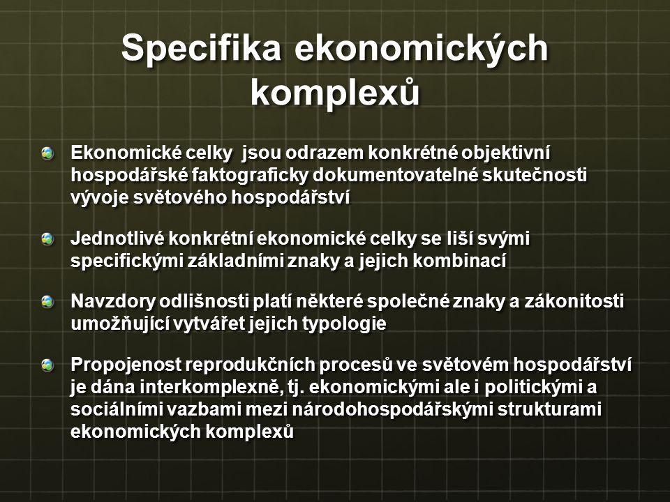 Specifika ekonomických komplexů Ekonomické celky jsou odrazem konkrétné objektivní hospodářské faktograficky dokumentovatelné skutečnosti vývoje světo