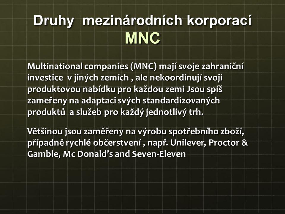 Druhy mezinárodních korporací MNC Multinational companies (MNC) mají svoje zahraniční investice v jiných zemích, ale nekoordinují svoji produktovou na